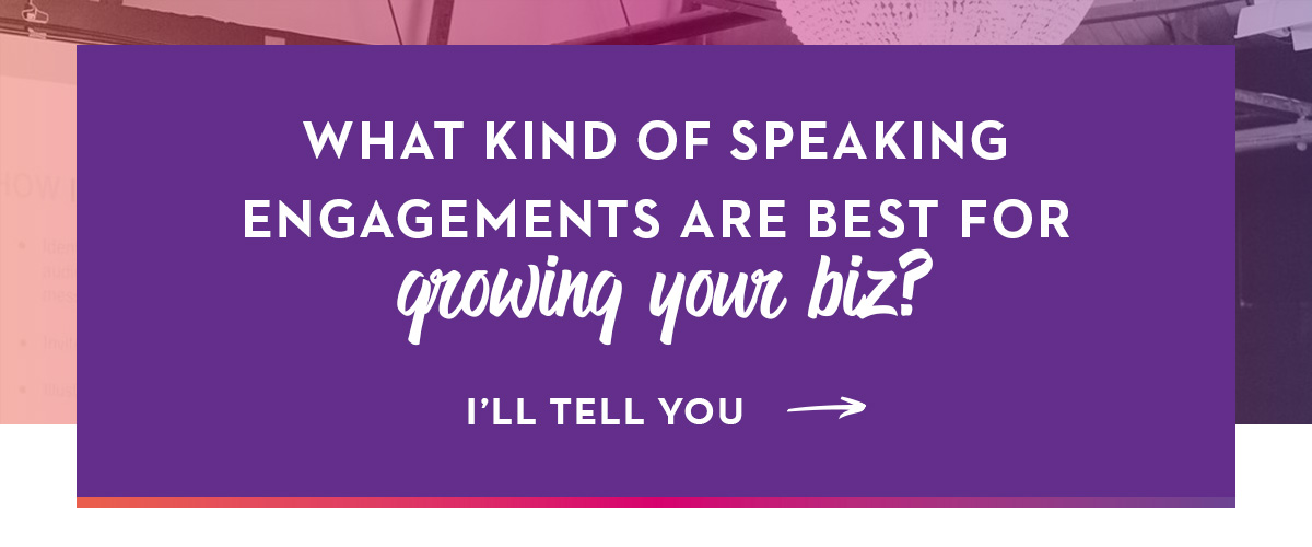 What Kind Of Speaking Engagements Are Best For Growing Your Biz_C.jpg
