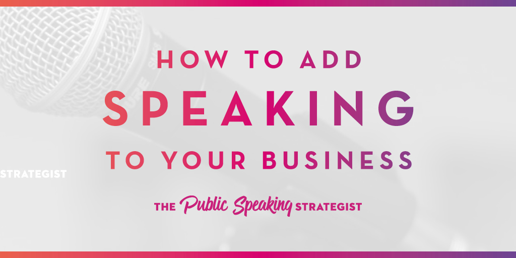 How to Add Speaking to Your Business