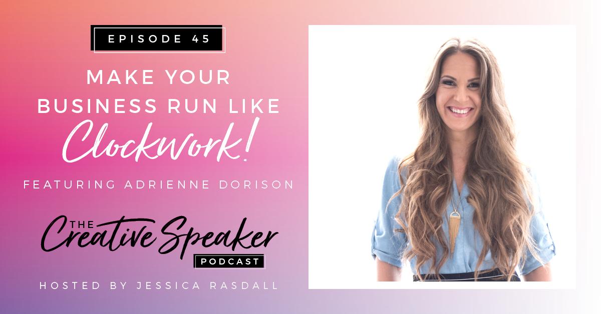 Ep 45: Make Your Business Run Like Clockwork with Adrienne Dorison