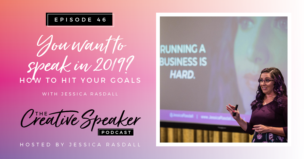 Ep 46: You Want to Speak in 2019 | How to Hit Your Goals