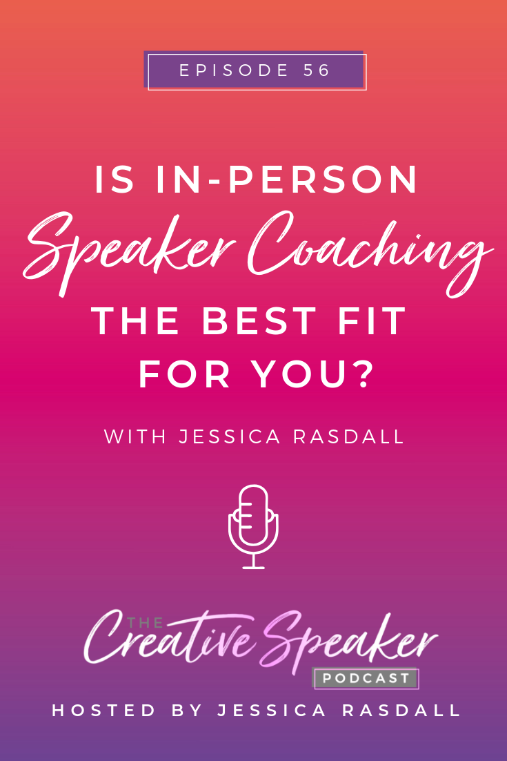 Ep 56: Is In-Person Speaker Coaching the Best Fit for You?