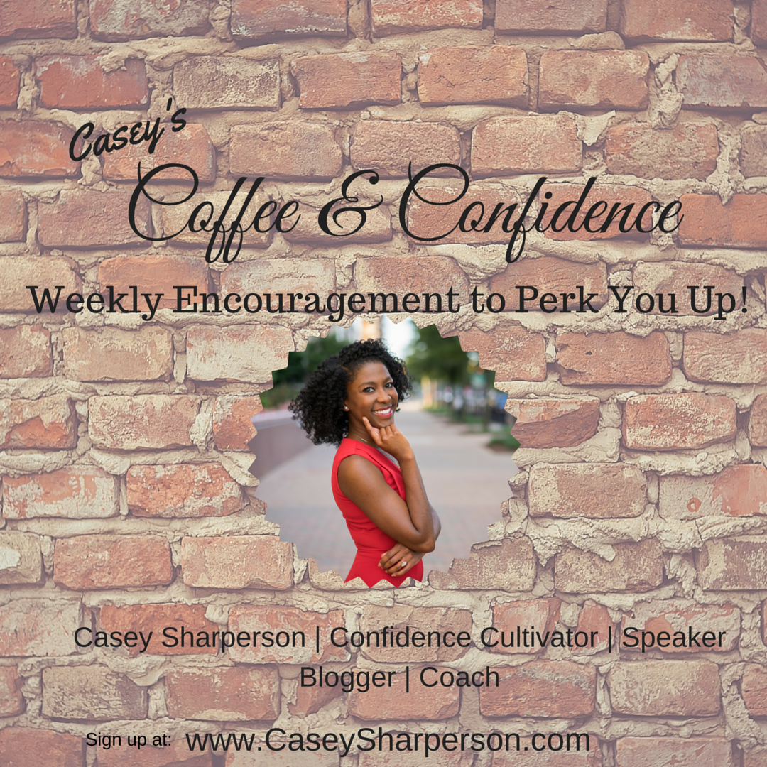Casey's Coffee & Confidence:Weekly Encouragement to Perk You Up!   A message designed to encourage you throughout the week. Delivered EVERY Sunday morning. Right to your inbox!