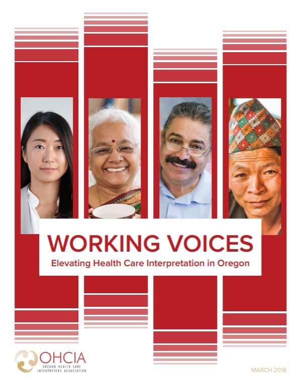 Working Voices - Thanks to a grant from the Oregon Community Foundation, Oregon Health Care Interpreters Association conducted a research study to hear directly from HCIs (health care interpreters) about the barriers, attitudes, cultural issues, and specific problems affecting their work.