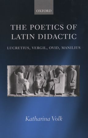 The Poetics of Latin Didactic: Lucretius, Vergil, Ovid, Manilius