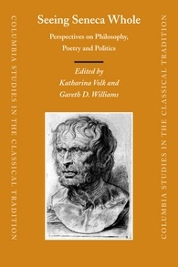 Seeing Seneca Whole: Perspectives on Philosophy, Poetry and Politics (Columbia Studies in the Classical Tradition 28)