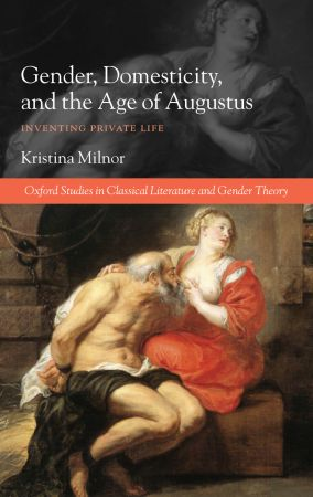 Gender, Domesticity, and the Age of Augustus: Inventing Private LifeGender, Domesticity, and the Age of Augustus: Inventing Private Life