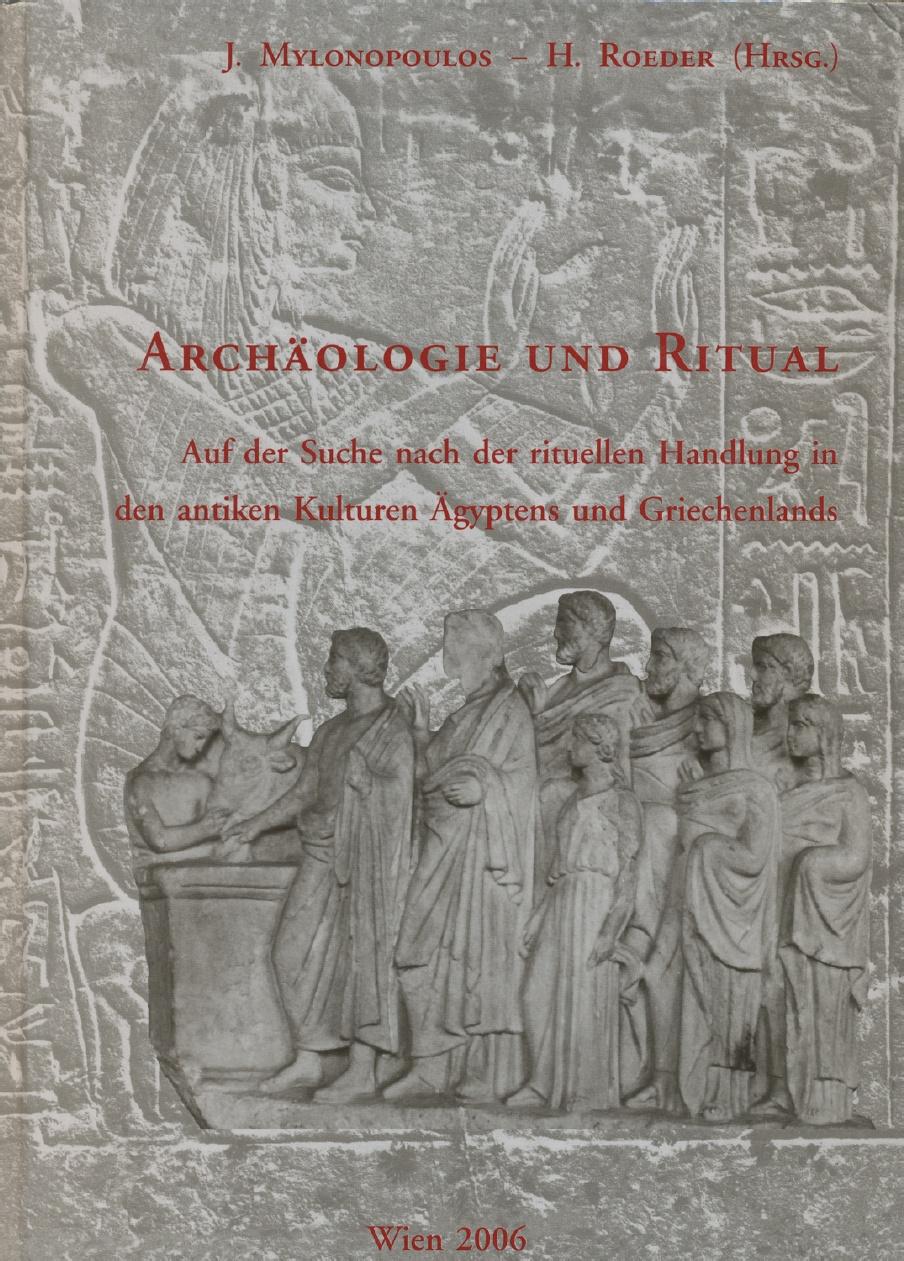 Archäologie und Ritual. Auf der Suche nach der rituellen Handlung in den antiken Kulturen Ägyptens und Griechenlands