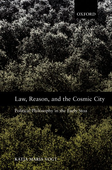 Law, Reason, and the Cosmic City: Political Philosophy in the Early Stoa