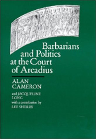 Barbarians and Politics at the Court of Arcadius (Transformation of the Classical Heritage)
