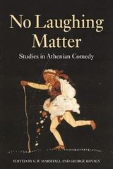 No Laughing Matter Studies in Athenian Comedy
