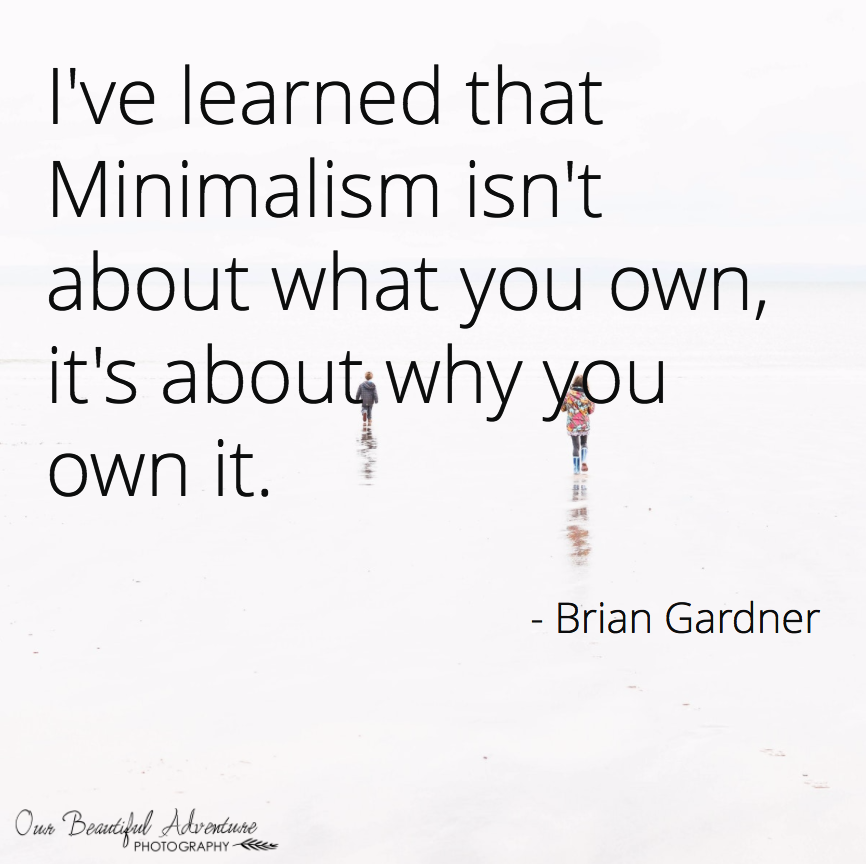 Why do you own it? | 10 Minimalist quotes | Blog | Our Beautiful Adventure