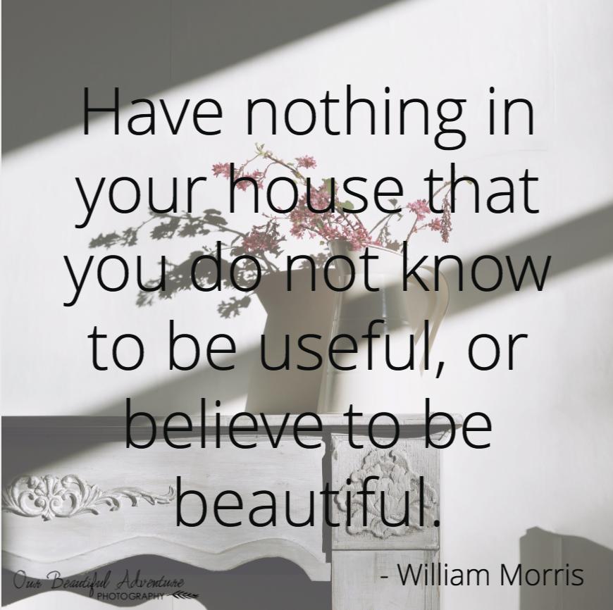 William Morris | 10 Minimalist quotes | Blog | Our Beautiful Adventure