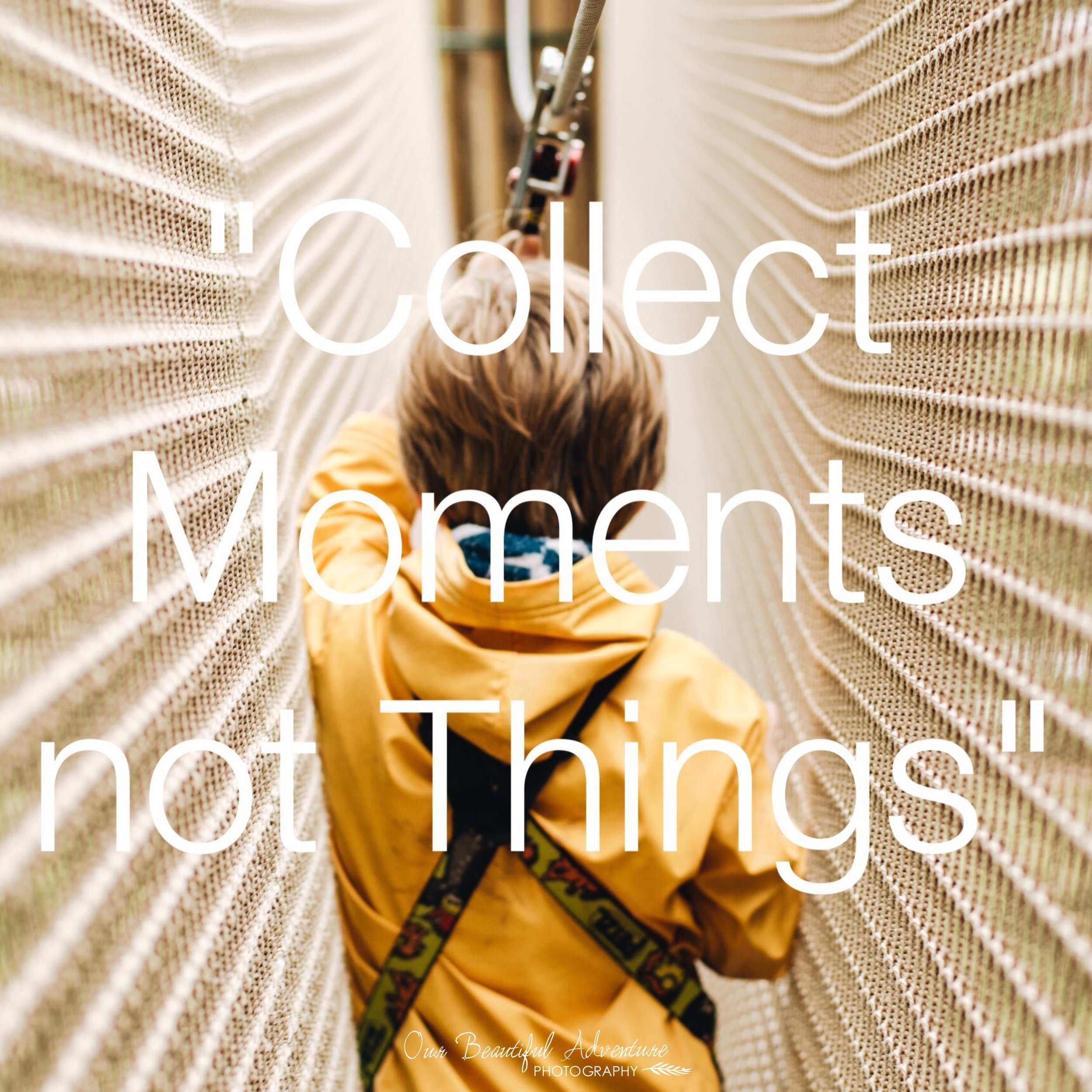 Collect Moments Not Things | 10 Minimalist quotes | Blog | Our Beautiful Adventure