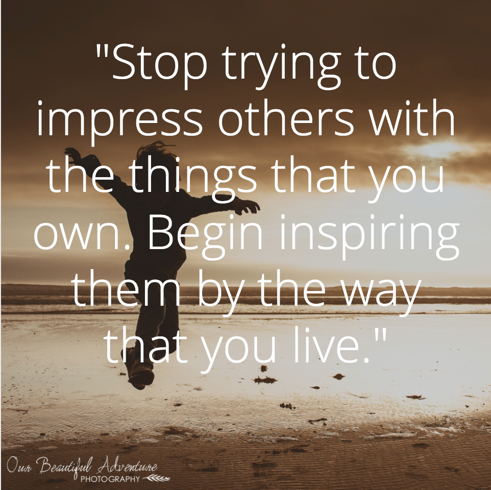 Inspire others by how you live | 10 Minimalist quotes | Blog | Our Beautiful Adventure