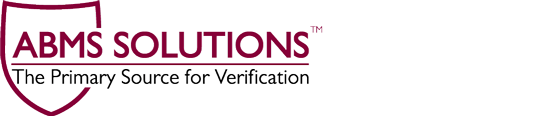 ABMS Solutions™ - abmssolutions.comABMS Solutions, LLC is a wholly owned subsidiary of the American Board of Medical Specialties. Board certification data from the ABMS database meet all Primary Source Verification (PSV) requirements as set by the Joint Commission, National Committee for Quality Assurance, and the Utilization Review Accreditation Committee for the secure and timely reporting of credentialing information.