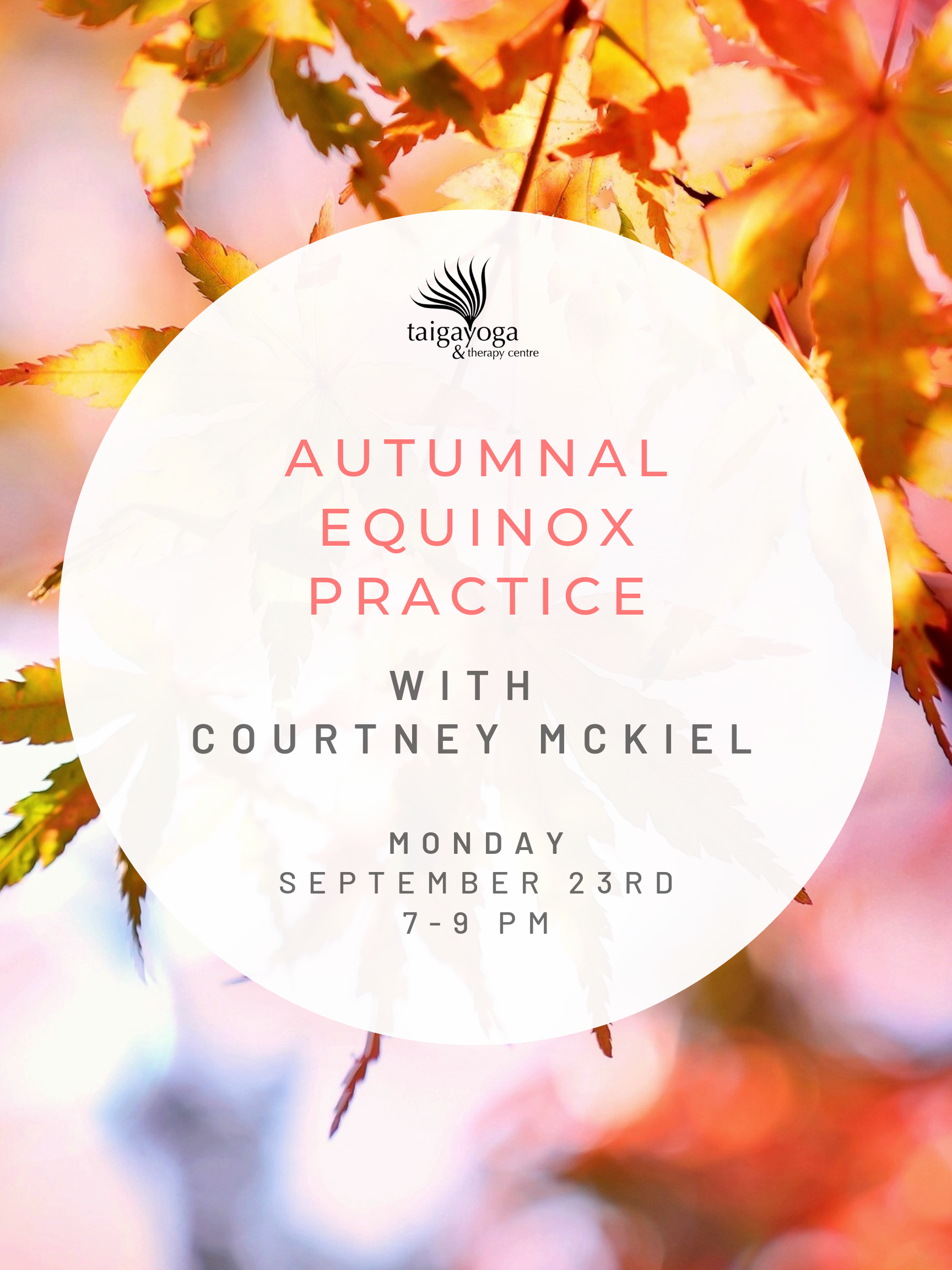 The autumnal equinox signifies the transition from lightness to darkness - an ideal time for reflection and introspection. Meet your authentic self on the mat for a grounding Yin practice combined with personal ceremony recognizing the shift in seasons and your Self.    Please bring a notebook/journal, pen/pencil and votive candle.    Monday, September 23rd  7-9 PM  $45/student