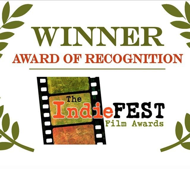 WINNER AWARD OF RECOGNITION - THE INDIEFEST FILM AWARDS