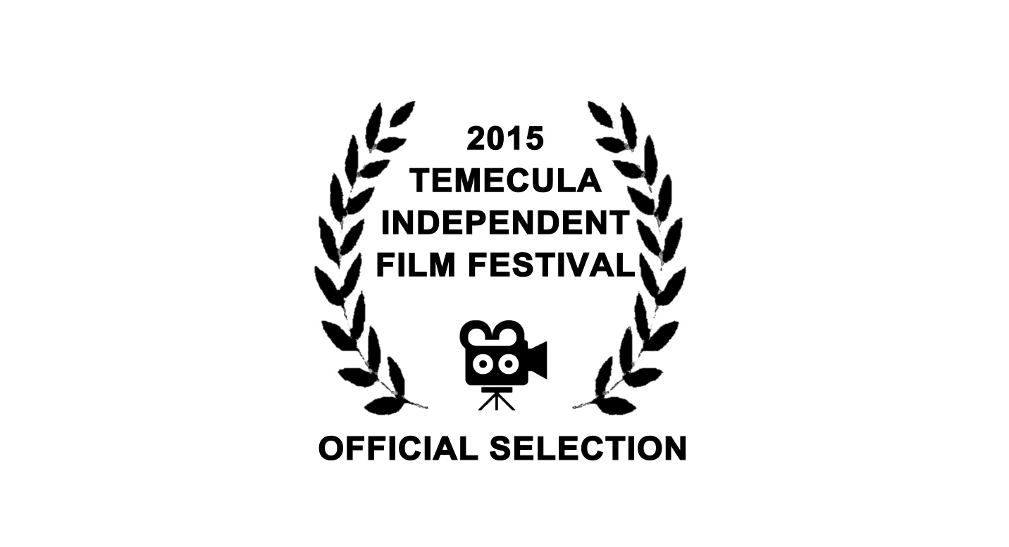 2015 TEMECULA INDEPENDENT FILM FESTIVAL - OFFICIAL SELECTION