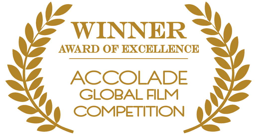WINNER AWARD OF EXCELLENCE - ACCOLADE GLOBAL FILM COMPETITION