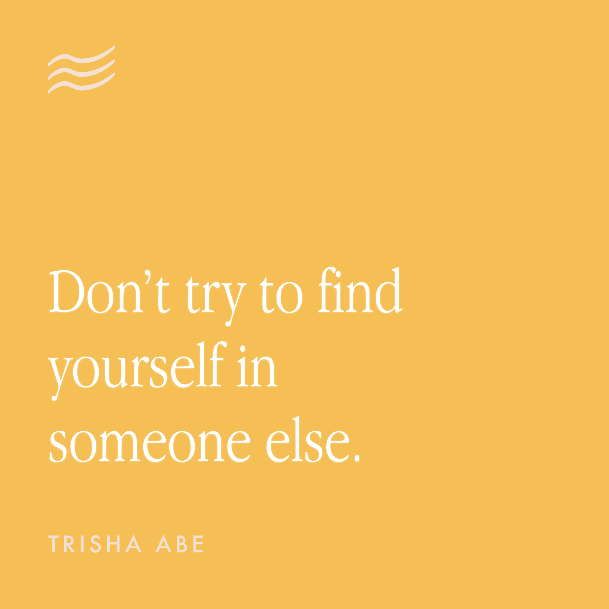 don't try to find yourself in someone else.png