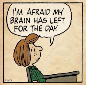 "Charlie Brown cartoon: ""I'm afraid my brain has left for the day."""