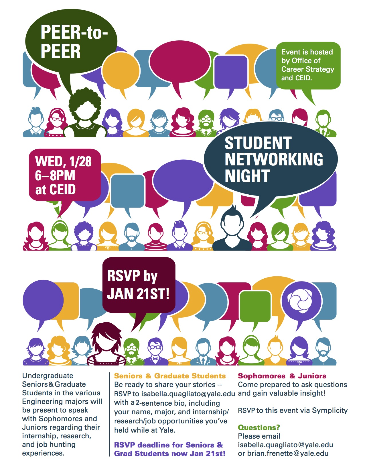 The Office of Career Strategy and the Yale School of Engineering are hosting a Peer-to-Peer Student Networking Night on Wednesday, January 28th at the Center for Engineering Innovation & Design from 6-8pm! Undergraduate Seniors & Graduate Students in the various Engineering majors will be present to speak with Sophomores and Juniors regarding their internship, research, and job hunting experiences.  Seniors & Graduate Students, be ready to share your stories and resources! Sophomores & Juniors, come prepared to ask questions and gain valuable insight! This is a low key affair, aimed at allowing students to network with peers. Snacks will be served!