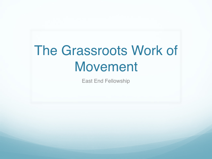 The Grassroots Work of Movement - East End Fellowship.001.jpeg
