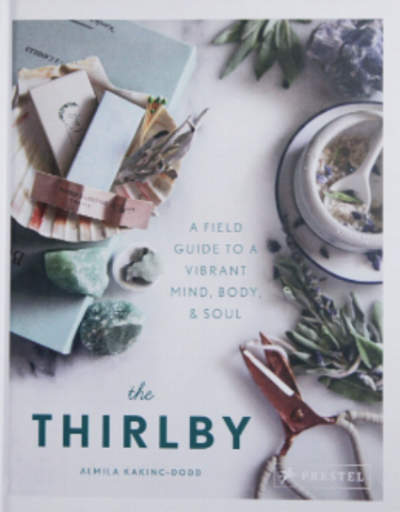 The Thirlby: A Field Guide to a Vibrant Mind, Body, and Soul by Almila Kakinc-Dodd