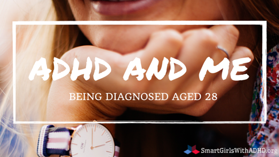 ADHD AND ME Being diagnosed aged 28