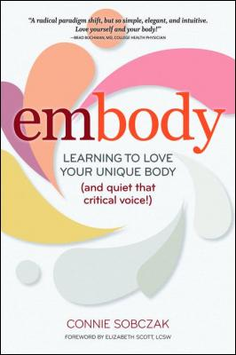 embody_learning_to_love_your_unique_body_and_quiet_that_critical_voice_by_connie_sobczak_0936077816.jpg