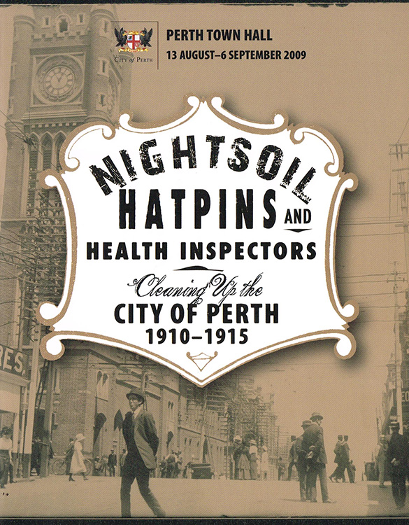 Nightsoil Hatpins and Health Inspectors : Cleaning up the City of Perth 1910 - 1915   City of Perth, Jo Darbyshire