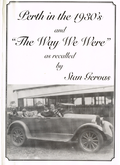 "Perth in the 1930's and ""The Way We Were""   As recalled by Stan Gervas"