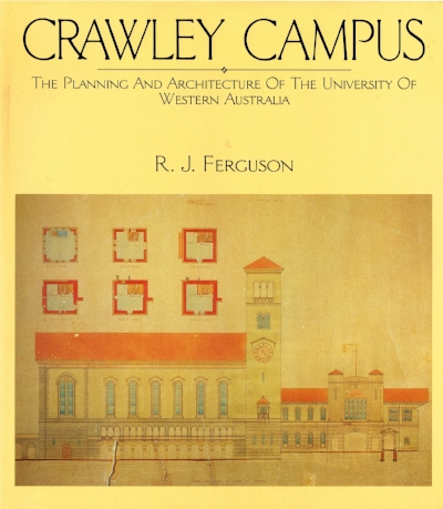 Crawley Campus : The planning and architecture of the University of Western Australia  R. J. Ferguson