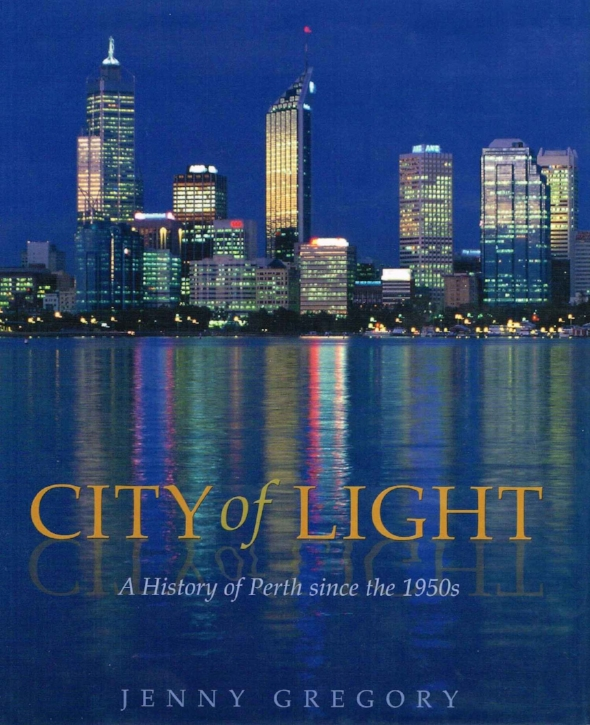 City of Light : A history of Perth since the 1950's   Jenny Gregory