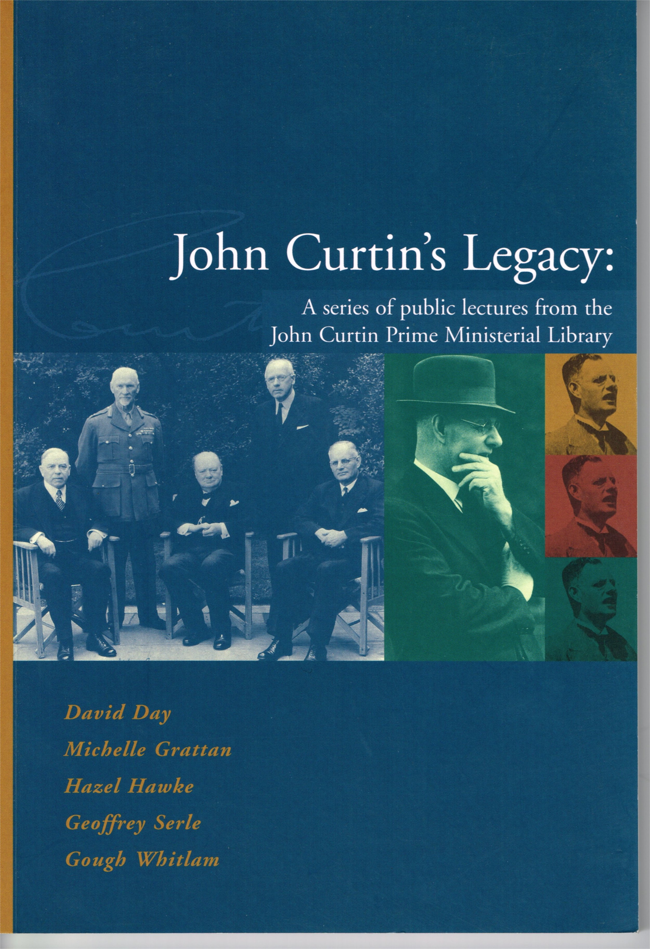 John Curtin's Legacy : A series of public lectures from the John Curtin Prime Ministerial Library  David Day, Michelle Grattan, Hazel Hawke, Geoffrey Serle, Gough Whitlam