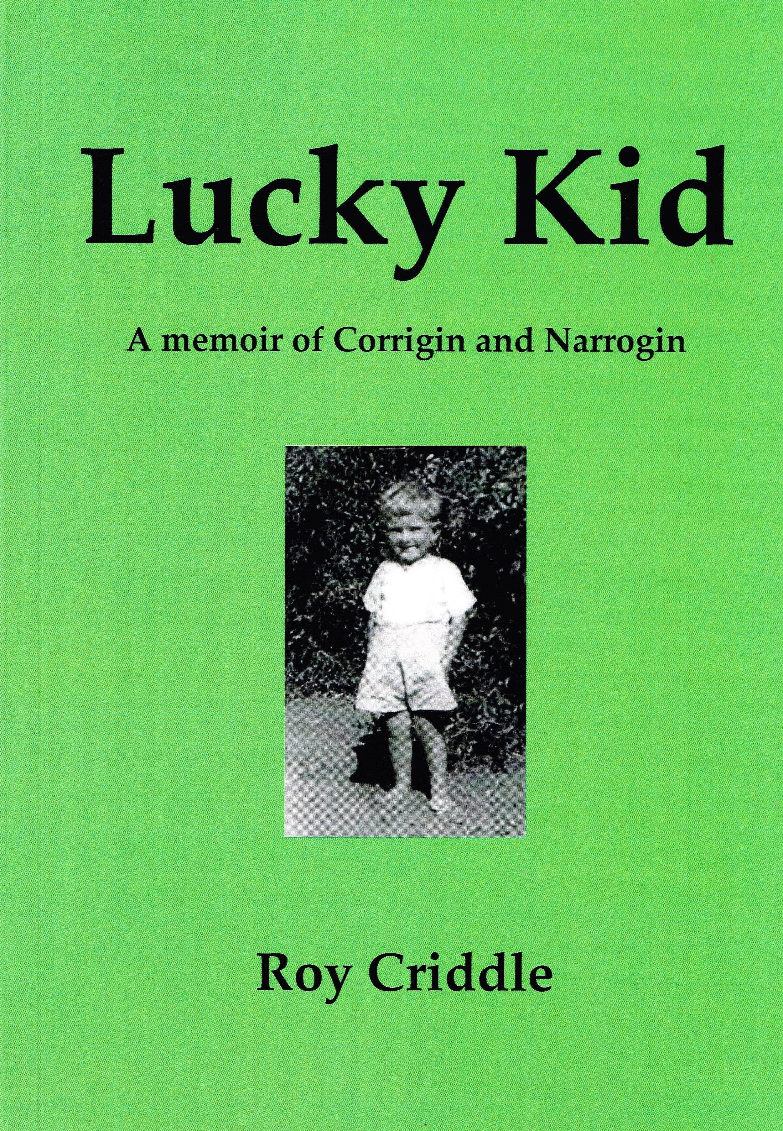 Lucky Kid : A memoir of Corrigin and Narrogin   Roy Criddle