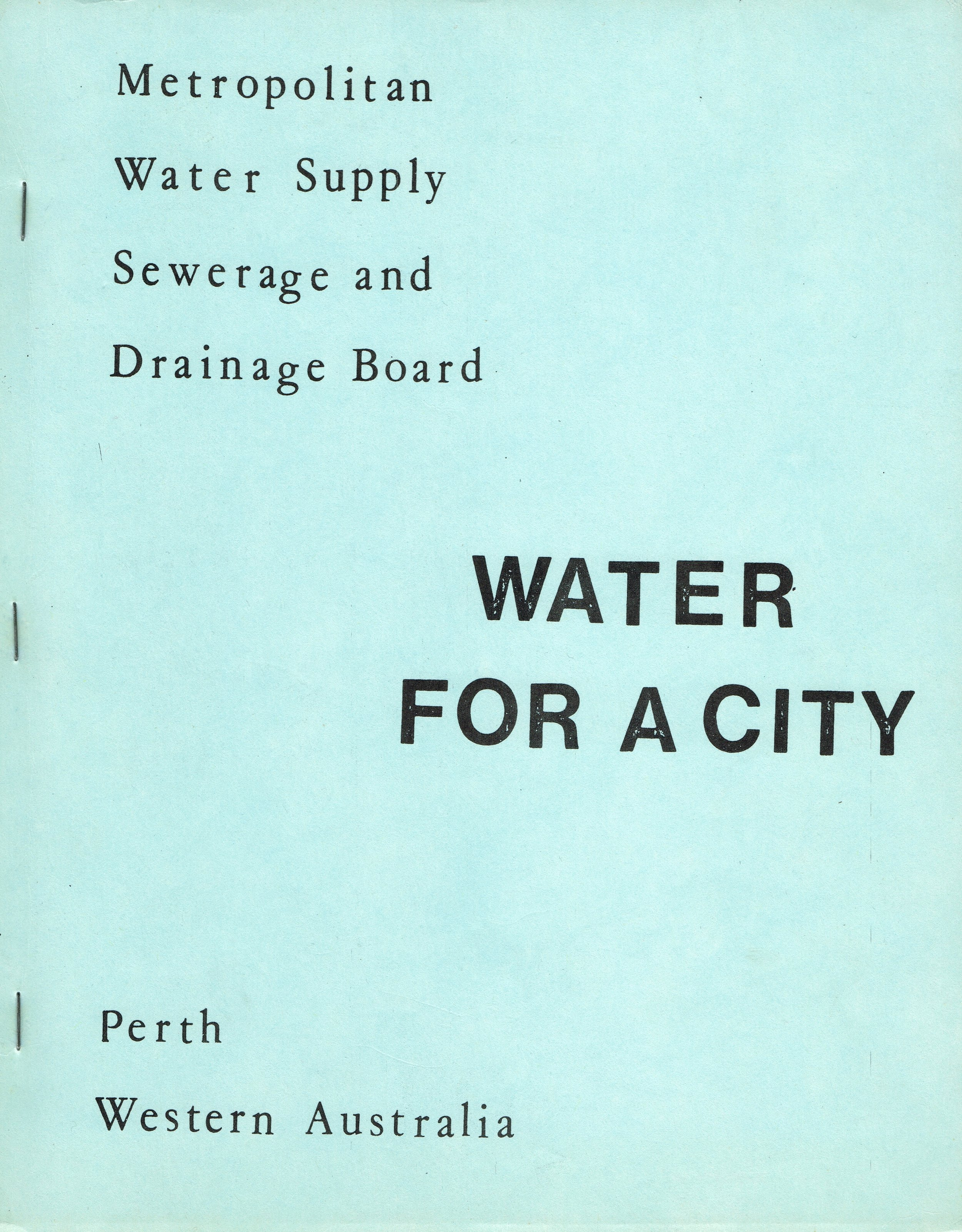 Water for a City : Perth Western Australia  Metropolitan Water Supply Sewerage and Drainage Board