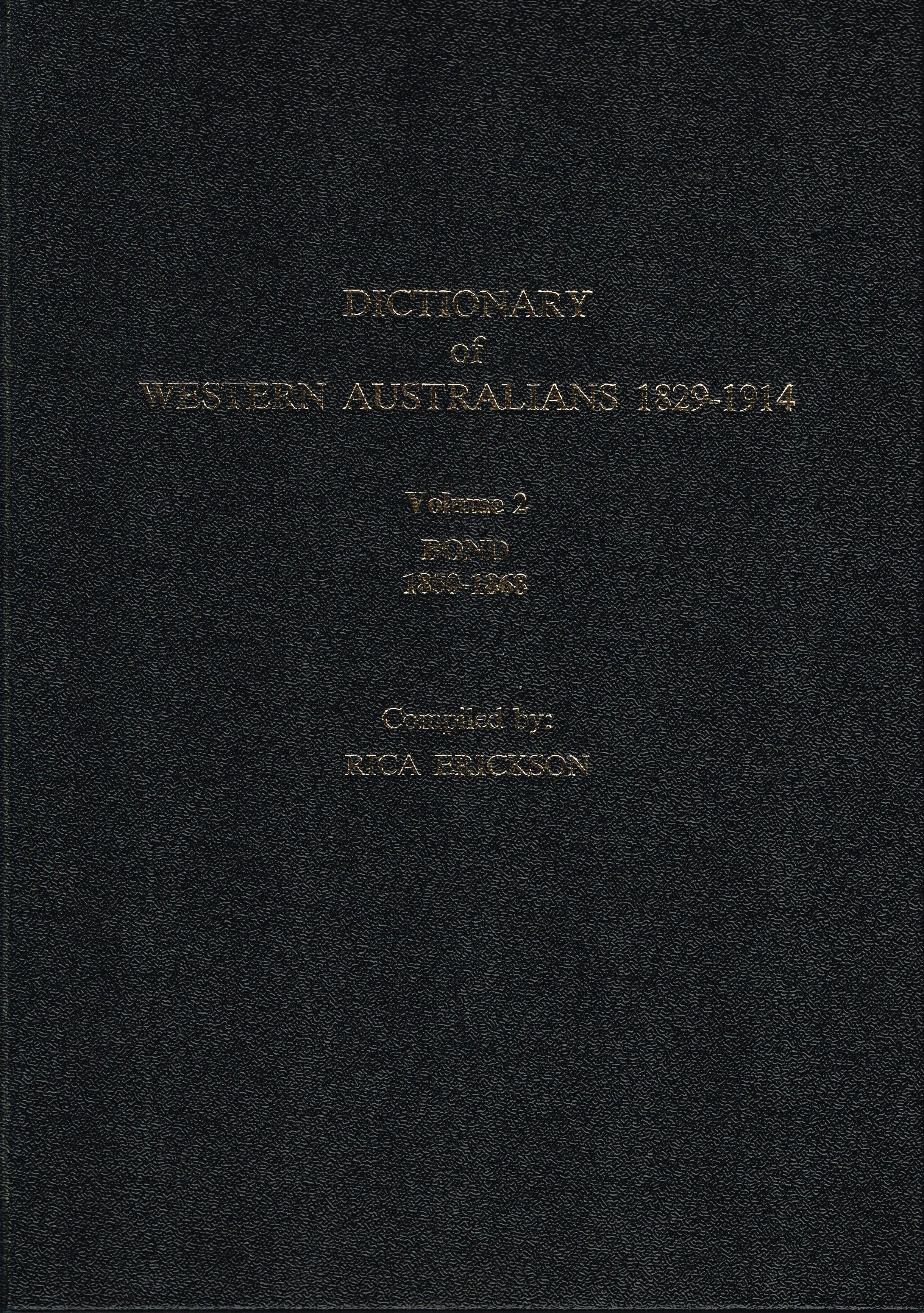 Dictionary of Western Australians 1829-1914 : Vol 2 bond 1950-1868   Complied by Rica Erickson