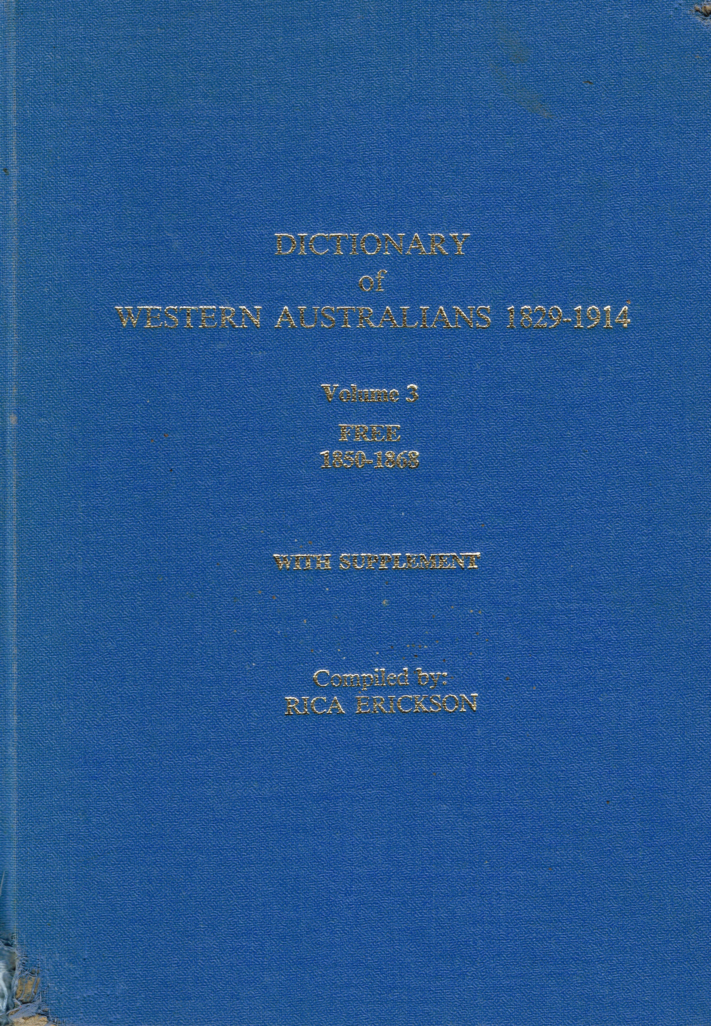 Dictionary of Western Australians 1829-1914 : Vol 3 free 1850-1868 with supplement   Complied by Rica Erickson