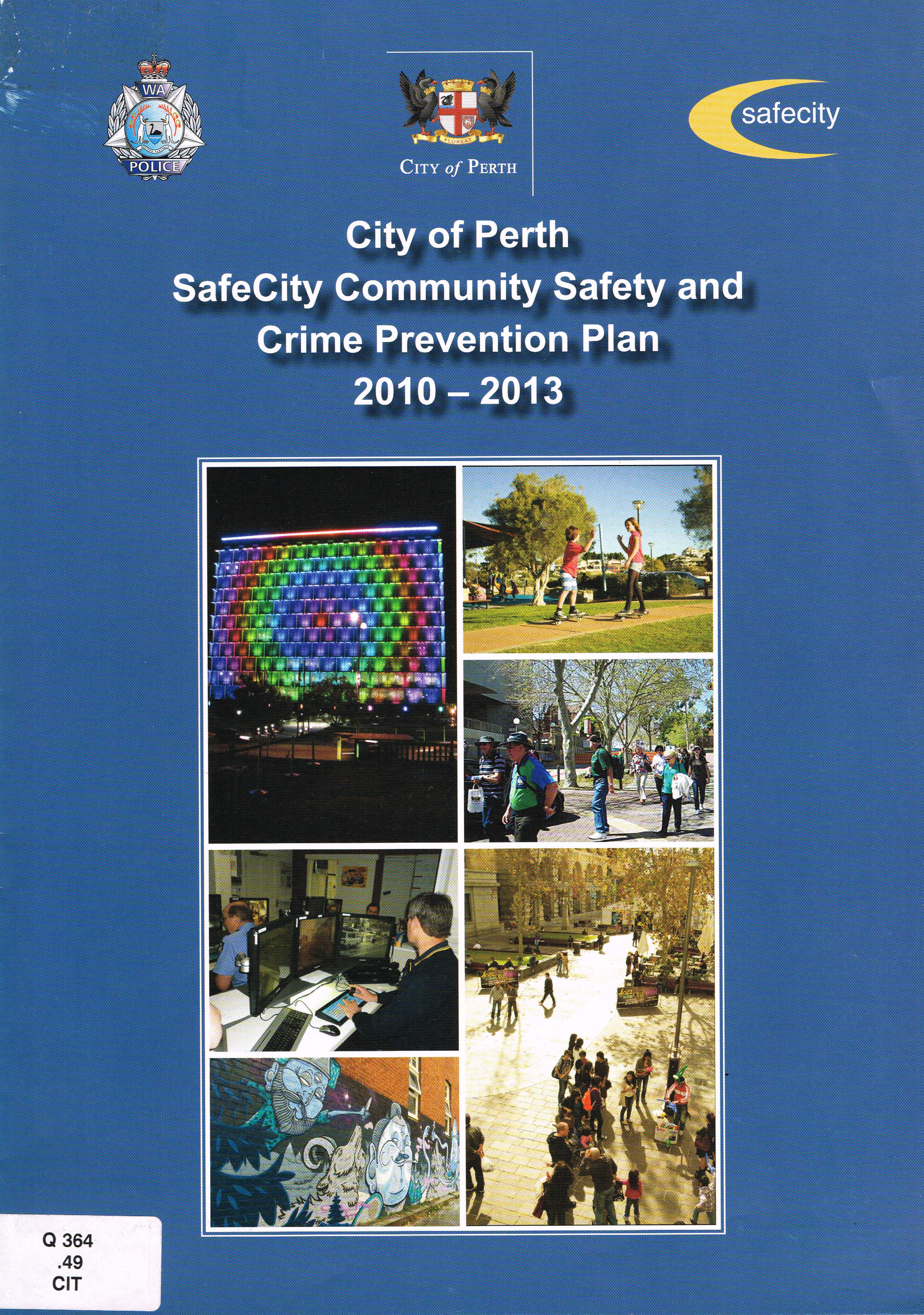 SafeCity Community Safety and Crime Prevention Plan 2010-2013  WA Police, City of Perth and SafeCity