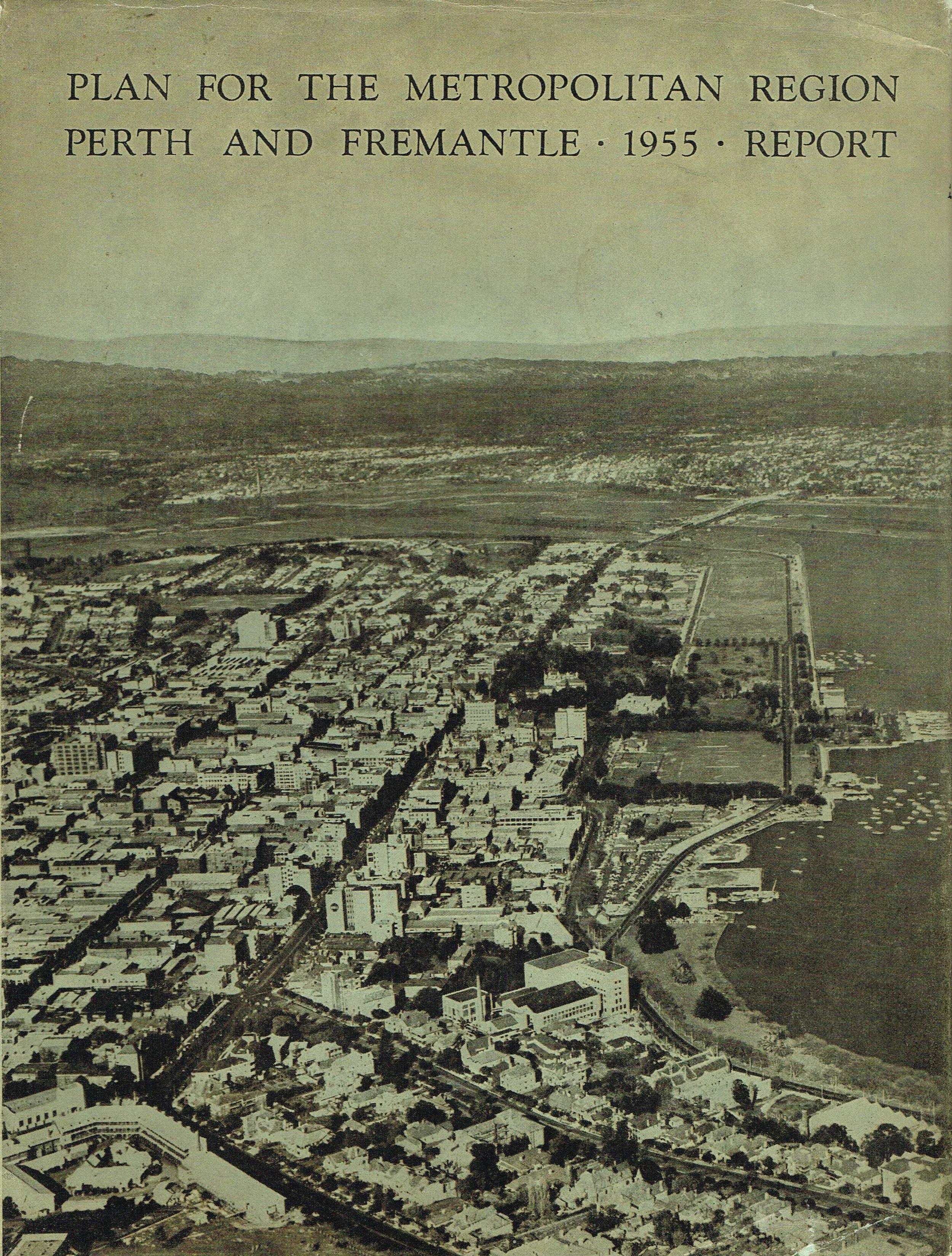 Plan for the Metropolitan Region Perth and Fremantle 1955 Report  Gordon Stephenson and J.A. Hepburn