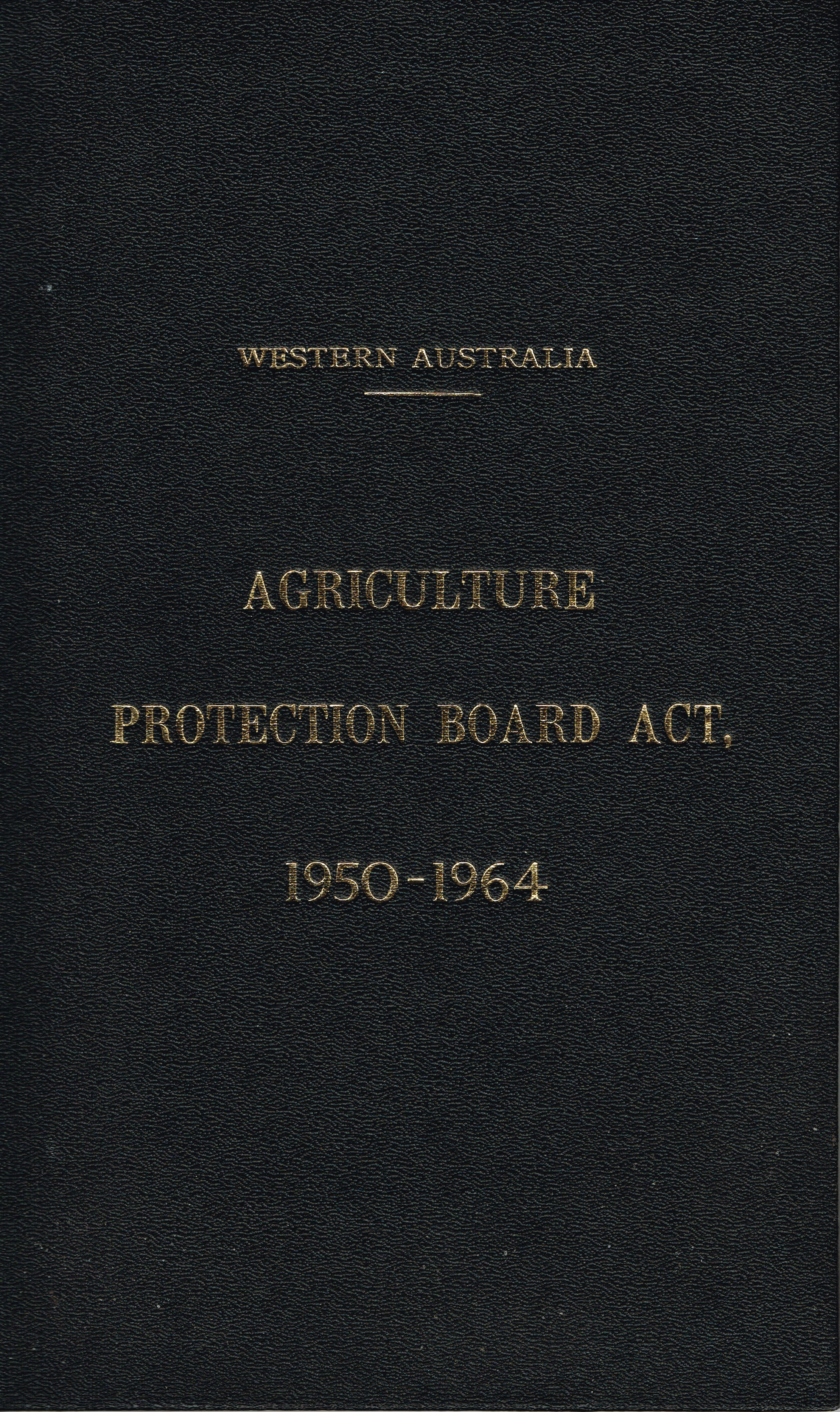 Western Australia Agriculture Protection Board Act 1950-1964  By Authority: Alex B. Davies, Government Printer
