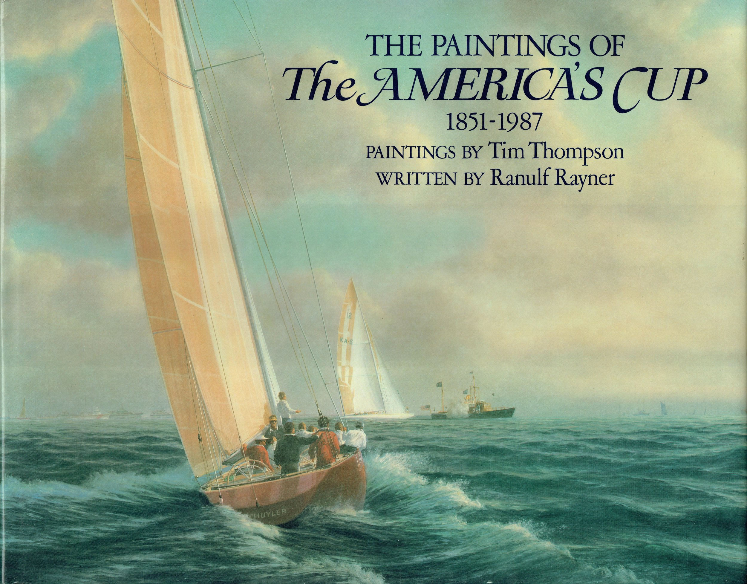 The paintings of the America's Cup 1851-1987  Paintings by Tim Thompson Written by Ranulf Rayner Forward by Ted Turner