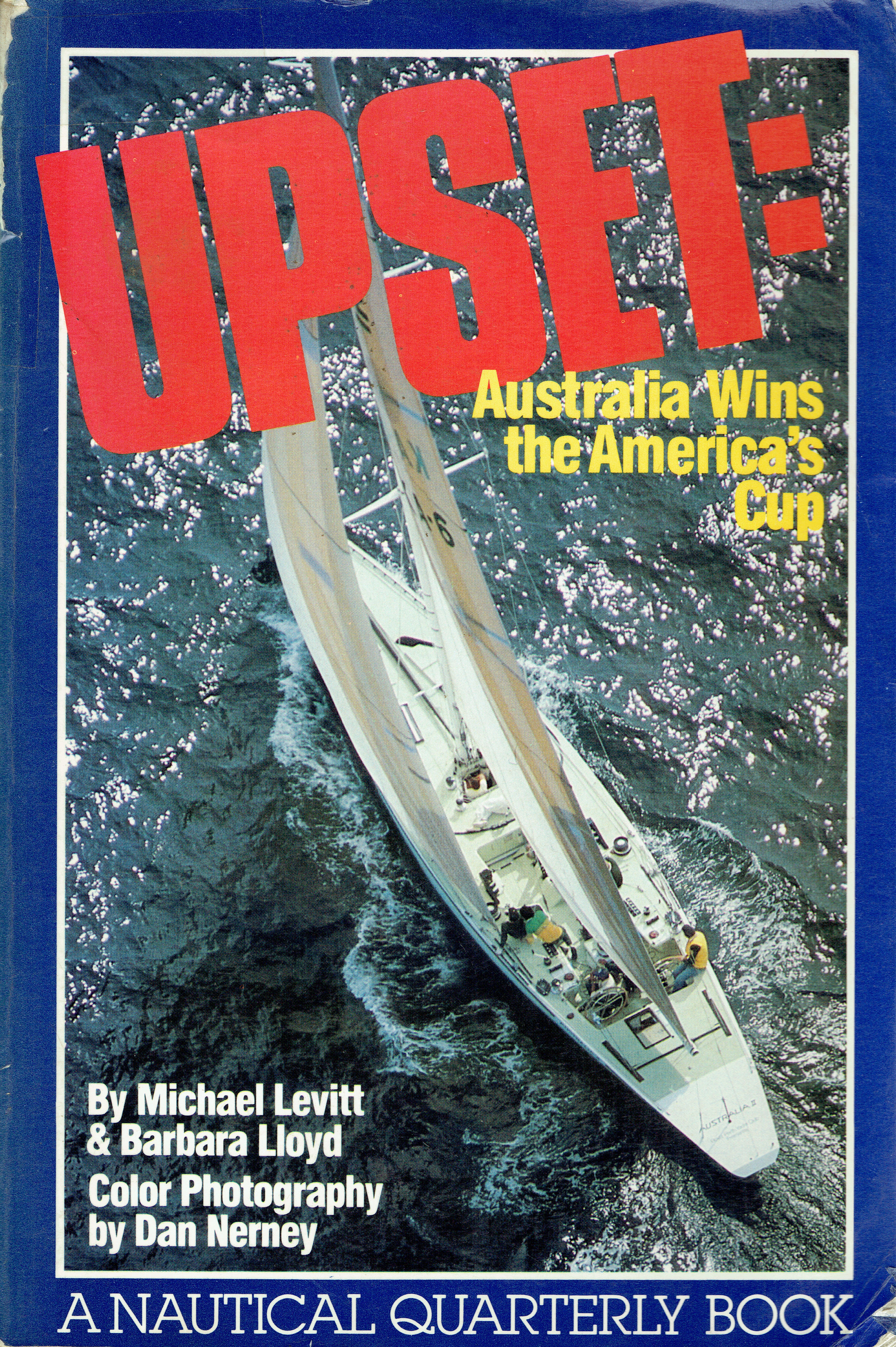 Upset : Australia wins the America's Cup  By Michael Levitt & Barbara Lloyd ; color photography by Dan Nerney