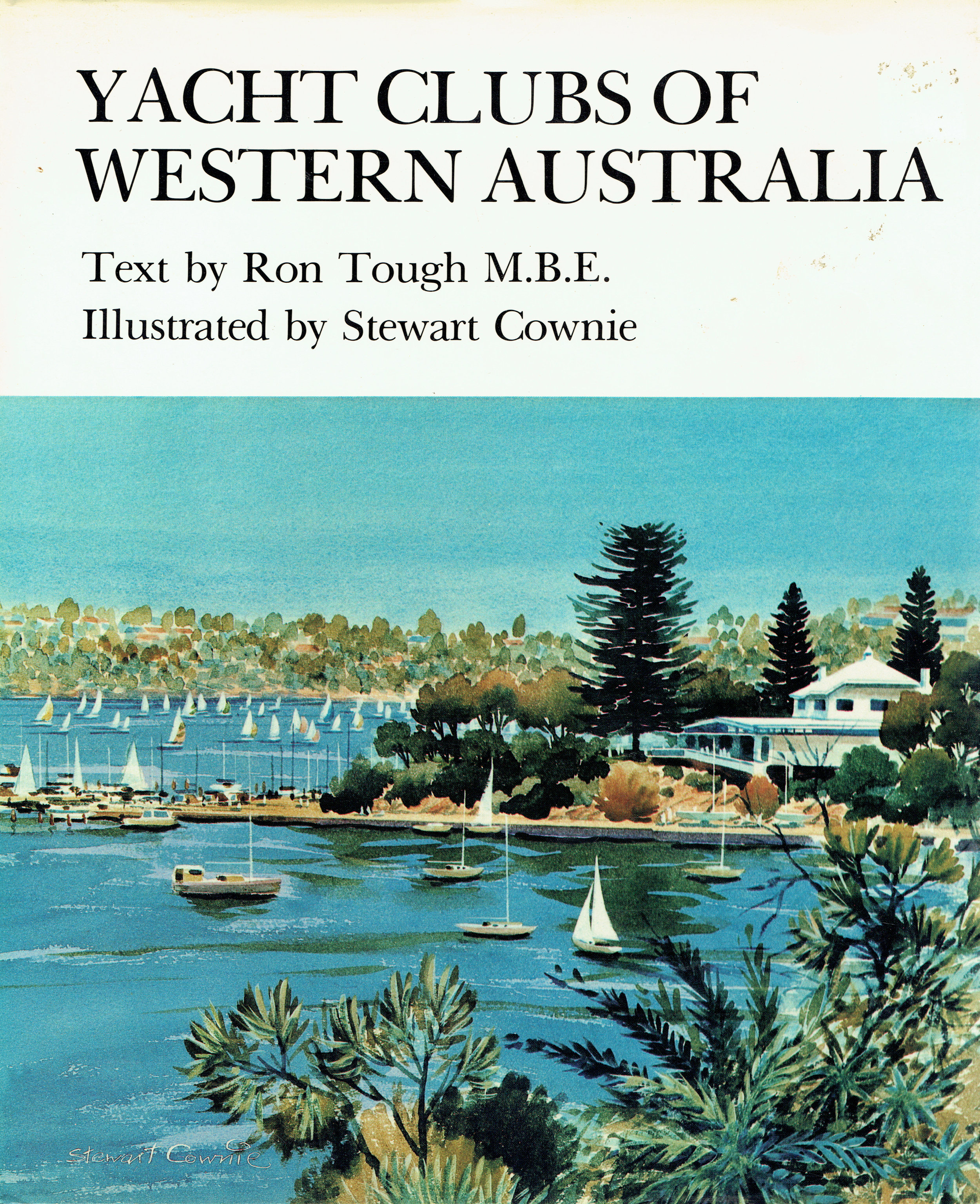 Yacht clubs of Western Australia : a historical and pictorial record  Text by Ron Tough ; illustrated by Stewart Cownie.