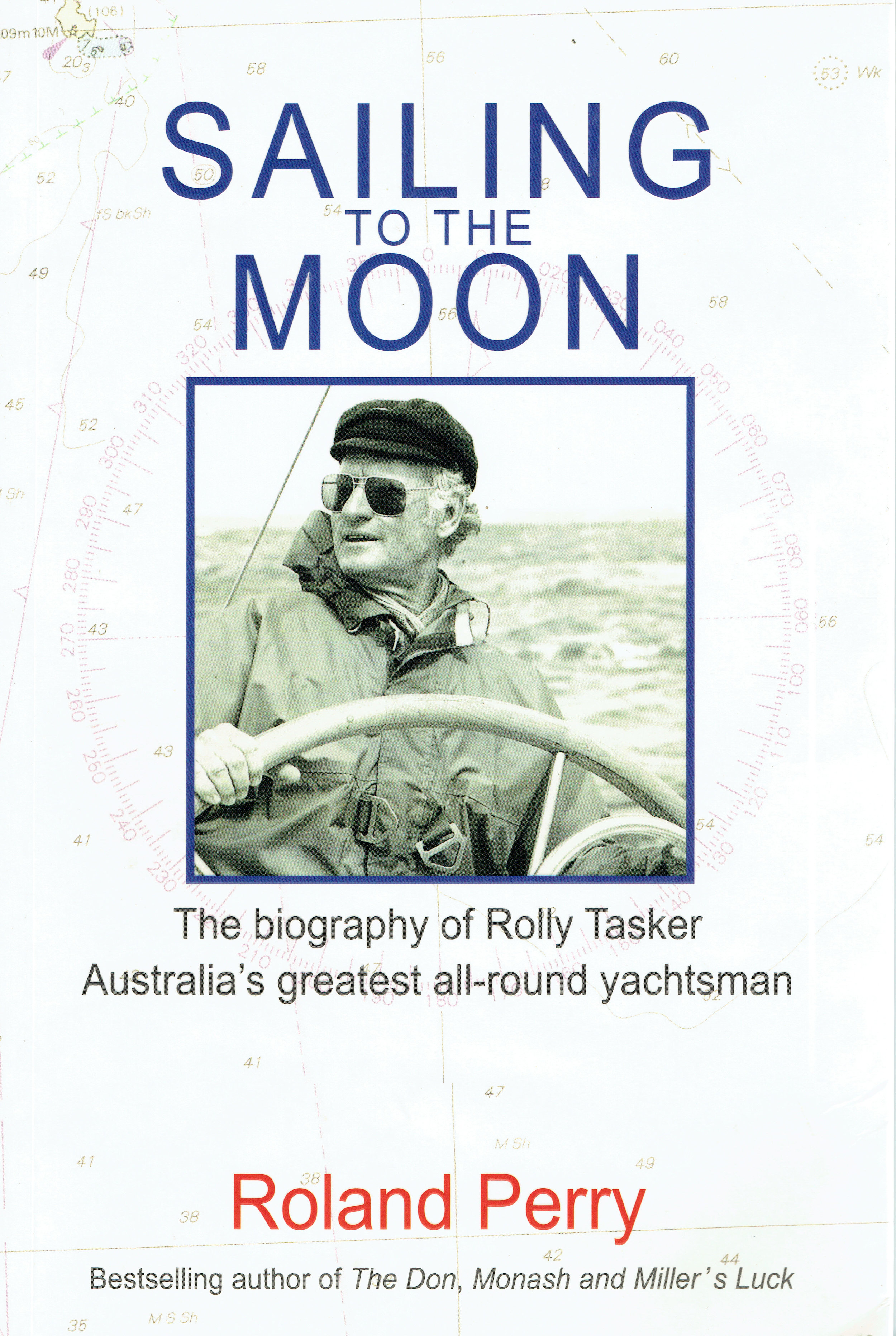 Sailing to the moon : the biography of Rolly Tasker, Australia's greatest all-round yachtsman   Roland Perry.