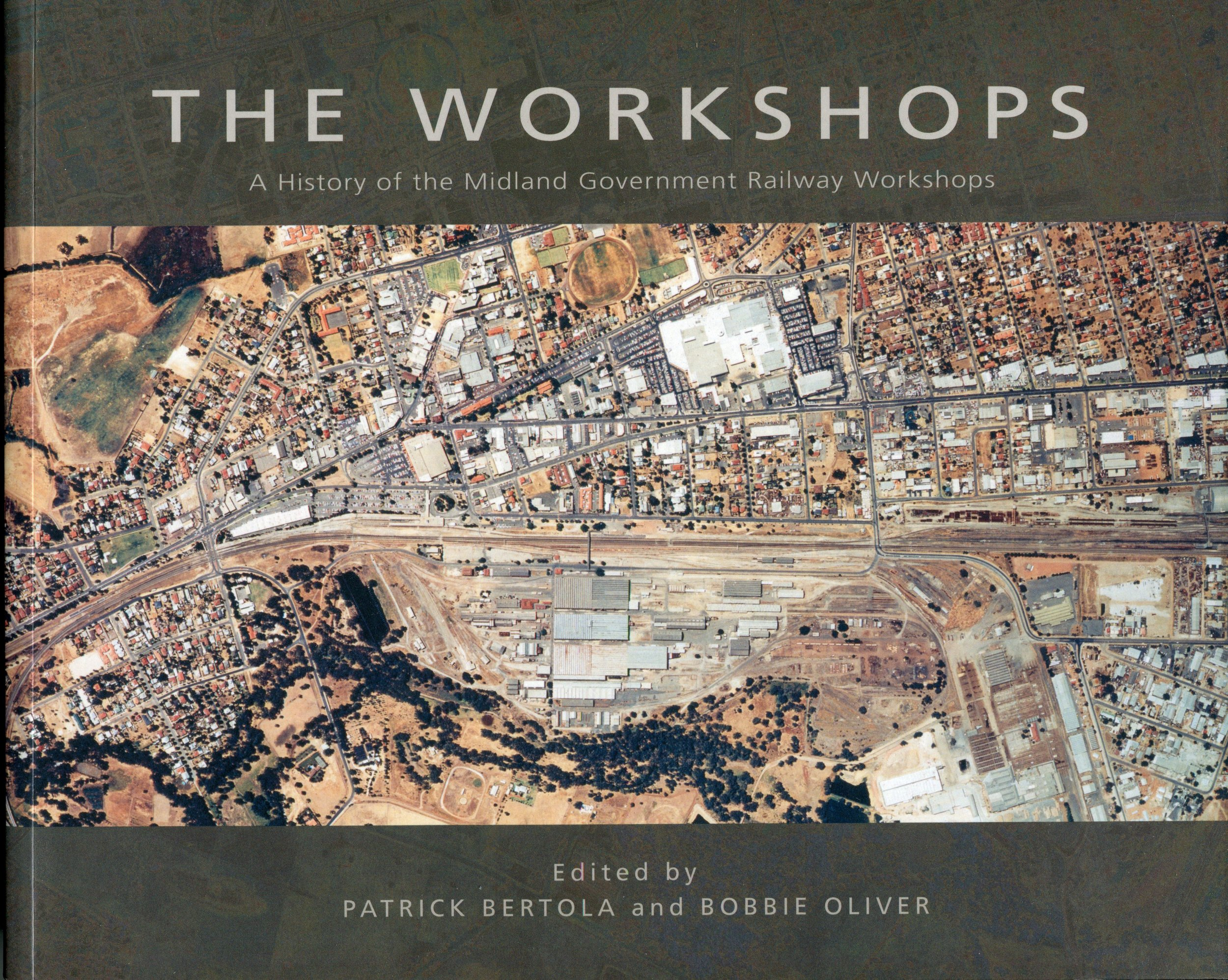 The workshops : a history of the Midland Government Railway Workshops   Edited by Patrick Bertola and Bobbie Oliver.