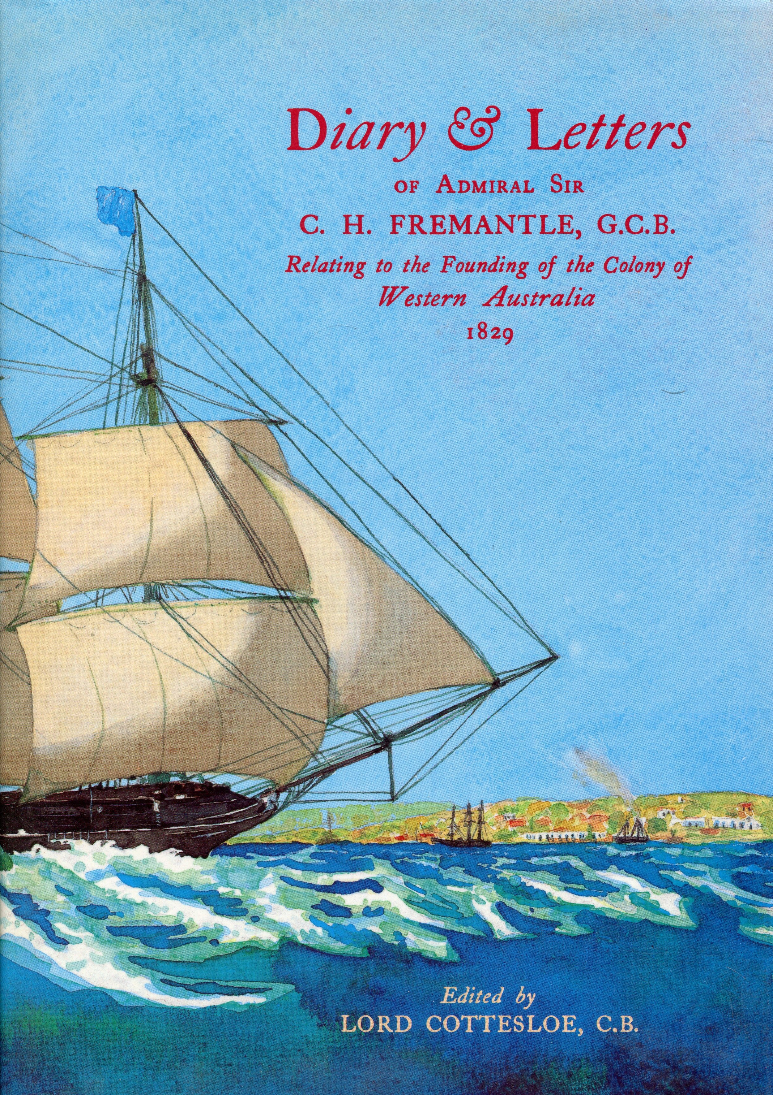 Diary & letters of Admiral Sir C.H. Fremantle, G.C.B. relating to the founding of the colony of Western Australia  Edited by Lord Cottesloe