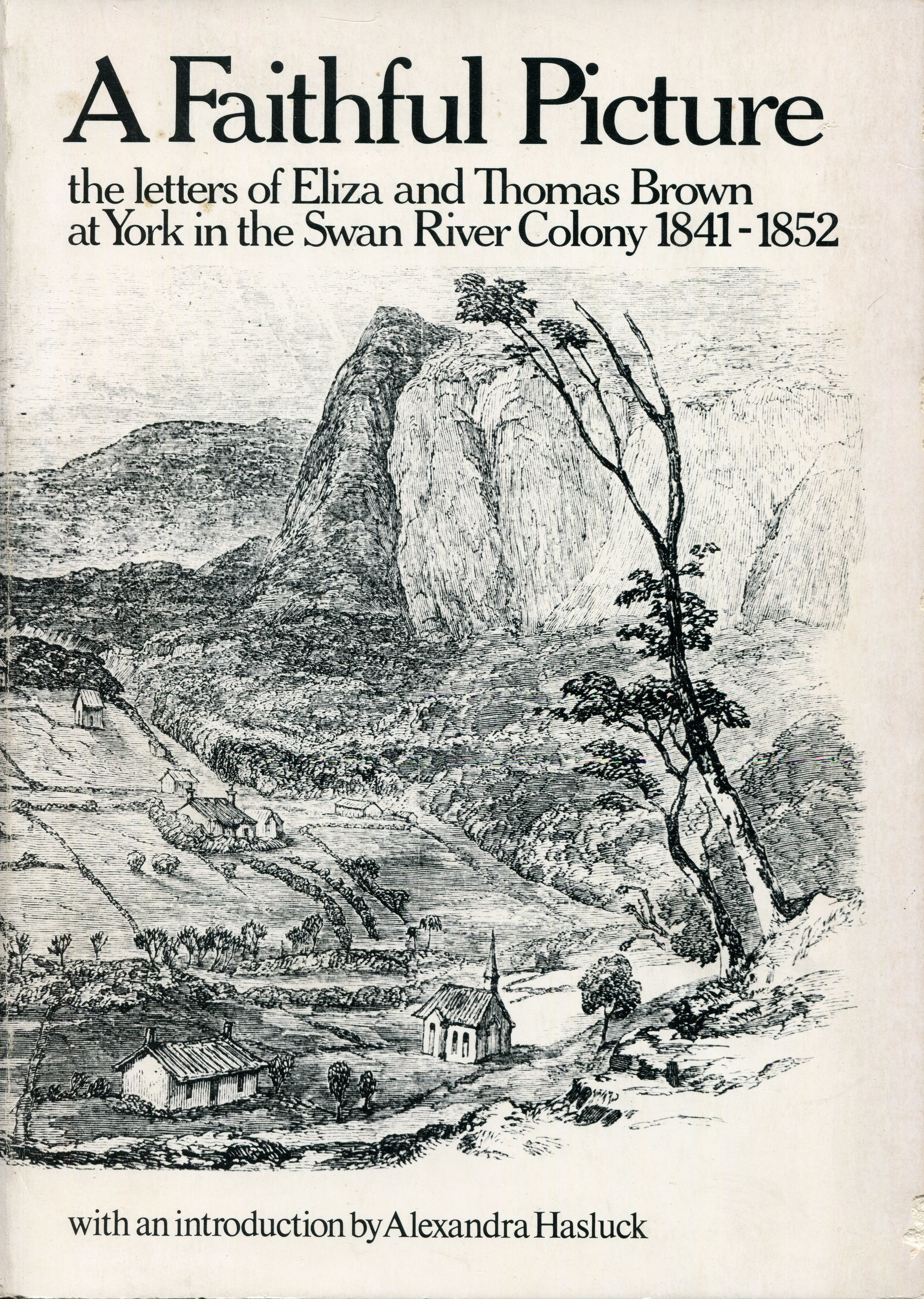 A faithful picture : the letters of Eliza and Thomas Brown at York in the Swan River colony, 1841-1852 : with an introduction   Letters of Eliza Brown (1896) and Thomas Brown (1863) ; introduction by Alexandra Hasluck ; edited by Peter Cowan.