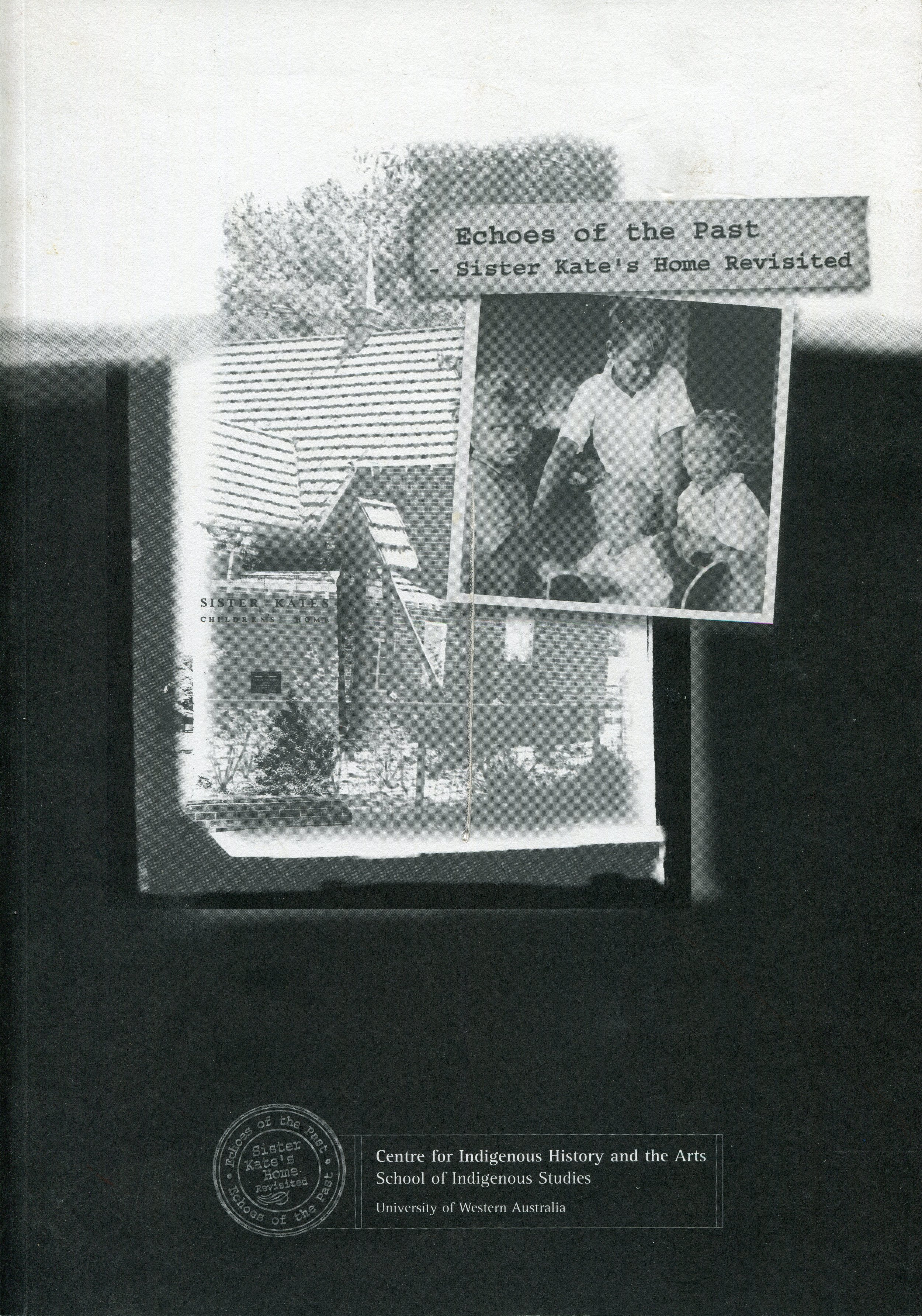 Echoes of the past : Sister Kate's home revisited  [Project manager : Tjalaminu Mia ; editor: Sally Morgan ; photography: Victor France ... [et al.]] .